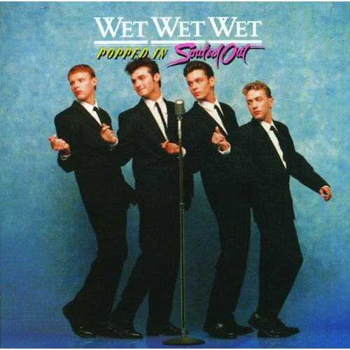 Wet Wet Wet - Popped in, Souled out